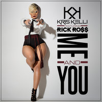 Me And You — Kris Kelli, Rick Ross