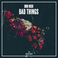 Bad Things — Dub Rich