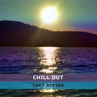 Chill Out — Chet Atkins