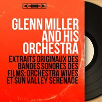 Extraits originaux des bandes sonores des films: Orchestra Wives et Sun Valley Serenade — Glenn Miller and His Orchestra