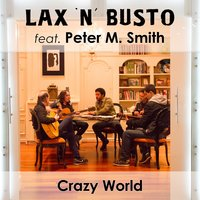 Crazy World — Lax'n'Busto, Peter M. Smith