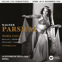 Wagner: Parsifal (1950 - Rome) - Callas Live Remastered — Maria Callas, Рихард Вагнер