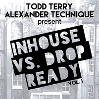 Todd Terry and Alexander Technique Present Inhouse vs Drop Ready, Vol. 1 — Todd Terry