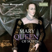 Musgrave: Mary, Queen of Scots — Peter Mark, Thea Musgrave, Virginia Opera Orchestra