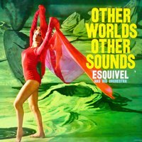 Other Worlds, Other Sounds — Esquivel & His Orchestra