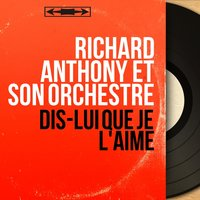 Dis-lui que je l'aime — CHRISTIAN CHEVALIER, Les Angels, Richard Anthony et son orchestre