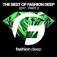 The Best Of Fashion Deep 2017 (Part 2) — сборник