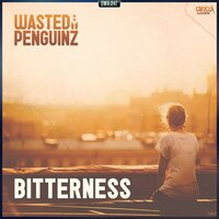 Bitterness — Wasted Penguinz
