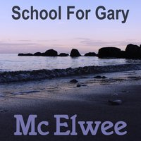 School for Gary — Mc Elwee
