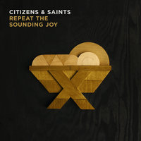 Repeat the Sounding Joy — Citizens & Saints
