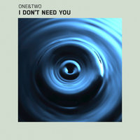 I Don't Need You — ONE&TWO