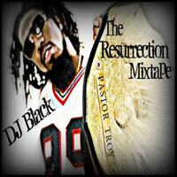 The Resurrection Mixtape — DJ Black, Pastor Troy