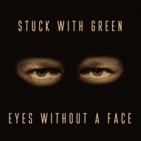 Eyes Without a Face — Stuck & Green