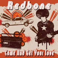 Come And Get Your Love — Redbone