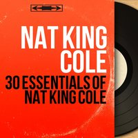 30 Essentials of Nat King Cole — Nat King Cole