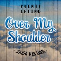 Over My Shoulder — Puente Latino