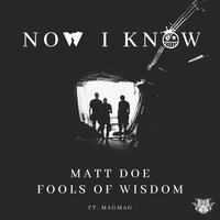 Now I Know — MATT DOE, Fools Of Wisdom