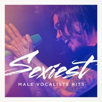 Sexiest Male Vocalists Hits — Best Of Hits, Top 40 Hits, The Cover Crew