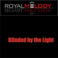 Blinded by the Light — Royal Melody