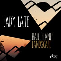 Half Planet — Lady Late
