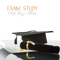 Exam Study Soft Jazz Music, Soft Music to Increase Brain Power, Classical Soft JazzStudy Music for Relaxation, Concentration and Focus on Learning , Classical Smooth Jazz Songs — Exam Study Soft Jazz Music Collective