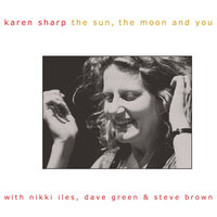The Sun, the Moon and You — Karen Sharp, Steve Brown, Dave Green, Nikki Iles