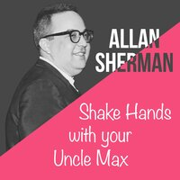 Shake Hands with  Your Uncle Max — Allan Sherman