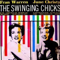 June Christy and Fran Warren: The Swinging Chicks! — June Christy, Fran Warren