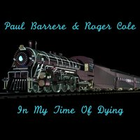 In My Time of Dying — Paul Barrere, Roger Cole
