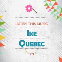 Listen This Music — Ike Quebec