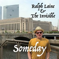 Someday — Ralph Laine & the Invisible