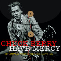 Have Mercy -  His Complete Chess Recordings 1969 - 1974 — Chuck Berry