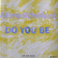 Do You Be — Meredith Monk, Meredith Monk & Meredith Monk Ensemble