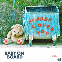 Nobody Loves You — Háry, Baby On Board