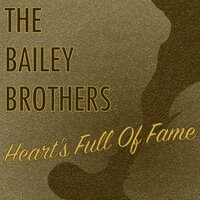 Heart's Full of Fame — The Bailey Brothers
