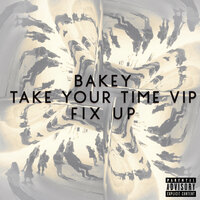 TAKE YOUR TIME VIP / FIX UP — BAKEY