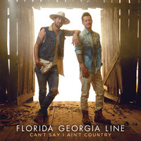 Can't Say I Ain't Country — Florida Georgia Line