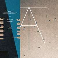 Gravity, Metaphorically — Touche Amore
