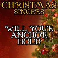Will Your Anchor Hold — Christmas Singers