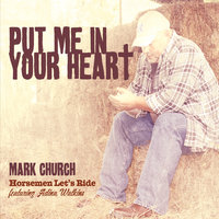 Put Me in Your Heart — Mark Church Horsemen Let's Ride