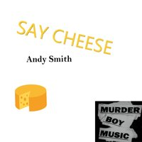 Say Cheese — ANDY SMITH