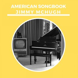 American Songbook - Jimmy Mchugh — Jack Hylton and His Orchestra, Oscar Peterson Trio, Lester Young, Dizzy Gillespie, Dizzy Gillespie, Oscar Peterson Trio, Lester Young, Jack Hylton And His Orchestra