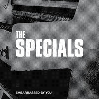 Embarrassed By You — The Specials