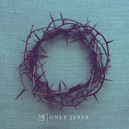 Only Jesus — Casting Crowns
