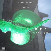 Set It off (Issa Go) — Slade, I. Sean, Sonnyboi Kage