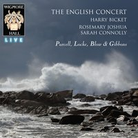 Purcell / Locke / Blow / Gibbons - Wigmore Hall Live — The English Concert, Harry Bicket, Sarah Connolly, John Blow, Christopher Gibbons, Rosemay Joshua, Генри Пёрселл, Мэтью Локк
