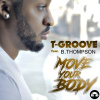 Move Your Body — T-Groove feat. B. Thompson