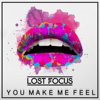 You Make Me Feel — Lost Focus