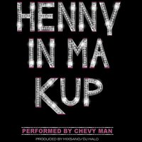 Henny in Ma Kup — Chevy Man