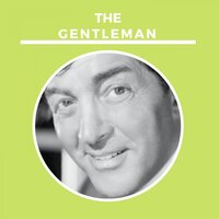 The Gentleman — Dean Martin, Paul Weston's Orchestra, Paul Weston And His Orchestra